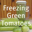 Freezing Green Tomatoes