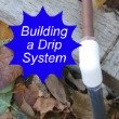 Building a Drip System